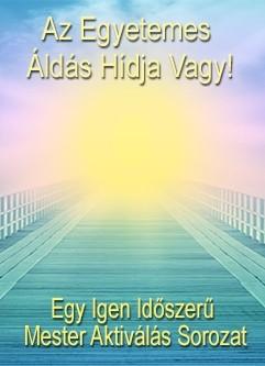 ENERGIA-HANGOLÁS SOROZAT: Az Áldás Egyetemes Hídja Vagy! - Egy Igen Időszerű Mester Aktiválás Sorozat (Magyar)