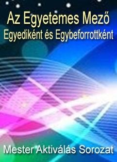 ENERGIA-HANGOLÁS SOROZAT: Az Egyetemes Mező, Egyediként és Egybeforrottként - Mester Aktiválás Sorozat (Magyar)