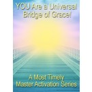 ENERGY EVENT SERIES: YOU Are A Universal Bridge of Grace! - A Most Timely Master Activation Series (English/Spanish)