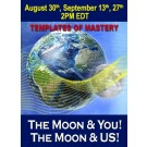 ENERGY EVENT SERIES: The Moon & YOU! The Moon & US! Templates of Mastery - Lunar Cycle Series August & September (English/Spanish)