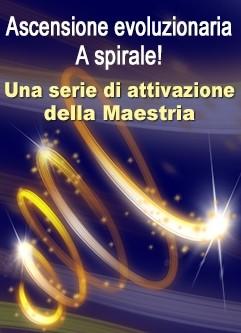 SERIE DI EVENTI ENERGETICI: Ascensione Evoluzionaria … a Spirale! Una Serie di Attivazione della Maestria (Italiano)
