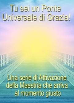 SERIE DI EVENTI ENERGETICI: TU sei un Ponte Universale di Grazia! - Una Serie di Attivazione della Maestria che arriva al momento giusto (Italiano)