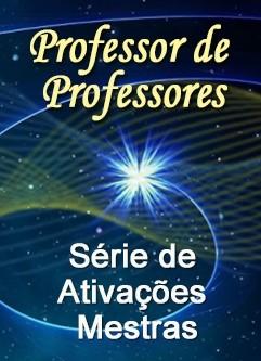 SÉRIE DE EVENTOS ENERGÉTICOS: Série de Ativações Mestras Professor de Professores (Português)