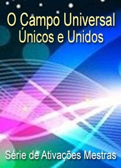 SÉRIE DE EVENTOS ENERGÉTICOS: O Campo Universal, Únicos e Unidos - Série de Ativações Mestras (Português)